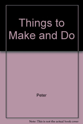 Things to Make and Do (9780517110683) by Peter
