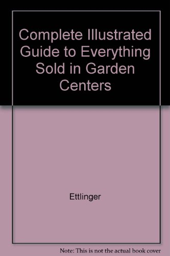 9780517114308: Complete Illustrated Guide to Everything Sold in Garden Centers