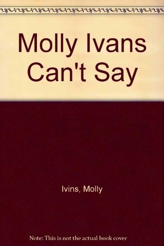 Molly Ivans Can't Say (0517116928) by Ivins, Molly