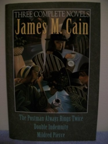 9780517118580: James M. Cain: Three Complete Novels: The Postman Always Rings Twice, Double Indemnity, and Mildred Pierce