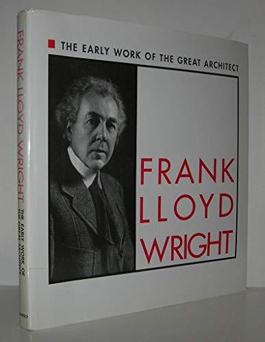 Frank Lloyd Wright: The Early Work of: Wright, Frank Lloyd;