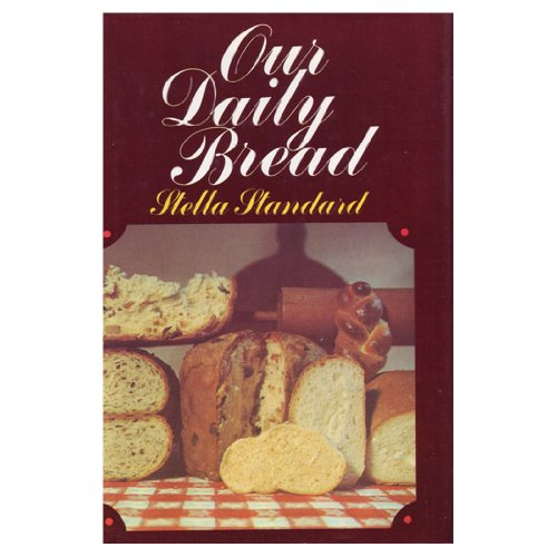 Our Daily Bread : 366 Recipes for Wonderful Breads: Standard, Stella; Random House Value Publishing...