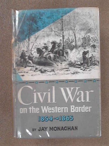 Civil War on the western border, 1854-1865,: Monaghan, Jay