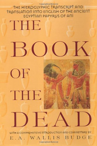 The Book of the Dead: the hieroglyphic transcript and translation into English of the papyrus of Ani