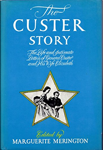 THE CUSTER STORY - The Life and Intimate Letters of General Custer and His Wife Elizabeth: Custer, ...