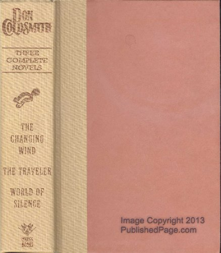 Three Complete Novels: The Changing Wind/the Traveler/World of Silence: Coldsmith, Don