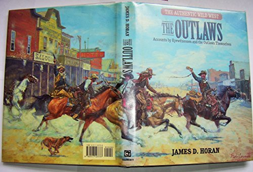 9780517123737: The Outlaws: Accounts by Eyewitnesses and the Outlaws Themselves (The Authentic Wild West, Vol. 2)