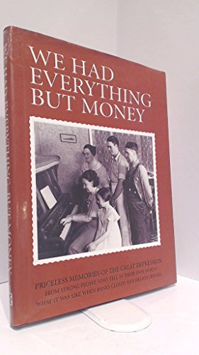 We Had Everything But Money: Priceless Memories of the Great Depression.