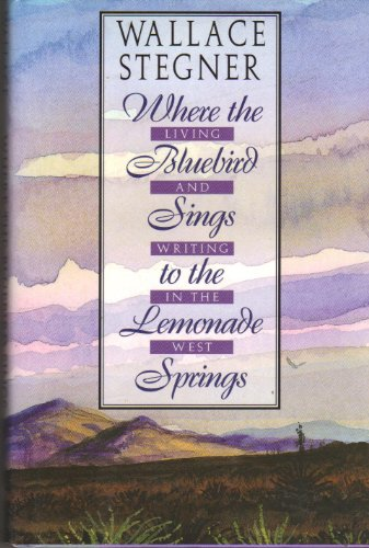 9780517124086: Where the Bluebird Sings to the Lemonade Springs: Living and Writing in the West