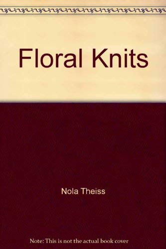 9780517125311: Floral Knits by Nola Theiss