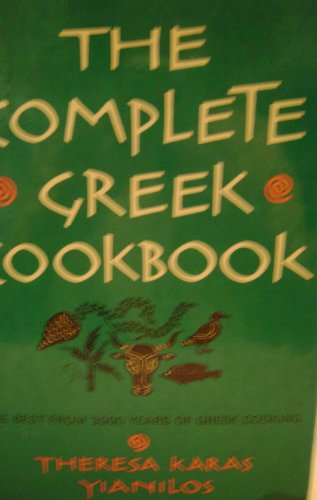 The Complete Greek Cookbook: The Best from Three Thousand Years of Greek Cooking: Yianilos, Theresa...