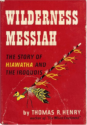 Wilderness Messiah: The Story of Hiawatha and the Iroquois (051713019X) by Thomas HENRY