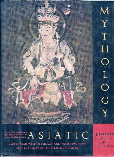 ASIATIC MYTHOLOGY: A Detailed Description and Explanation of the Mythologies of All the Great Nat...