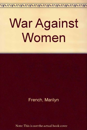 The War Against Women (9780517133002) by Marilyn French