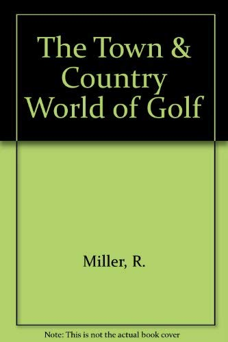 The Town & Country World of Golf: Miller, Richard