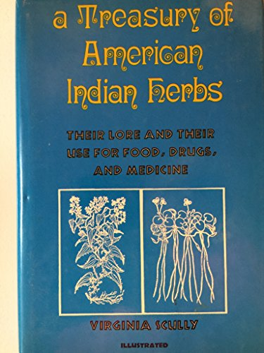 A TREASURY OF AMERICAN INDIAN HERBS - their lore and their use for food, drugs, and medicine