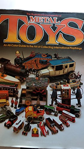 9780517141243: The Illustrated Encyclopedia of Metal Toys: An All-Color Guide to the Art of Collecting International Playthings
