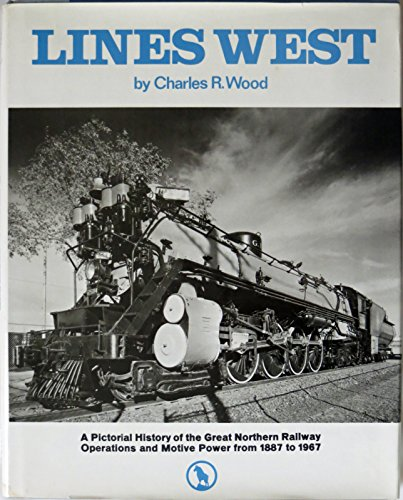 LINES WEST: A Pictorial History of the Great Northern Railway Operations and Motive Power from 18...