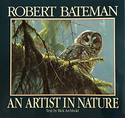 An Artist in Nature (First Edition): Bateman, Robert; Rich Archbold