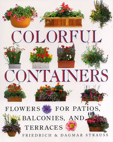 9780517141649: Colorful Containers: Flowers for Balconies Patios and Terraces