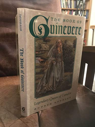 9780517142691: The Book of Guinevere: Legendary Queen of Camelot