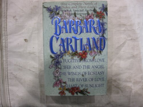 9780517146798: Barbara Cartland: Five Complete Novels of Dukes and Their Ladies : A Fugitive from Love/Lucifer and the Angel/the Wings of Ecstasy/the River of Love