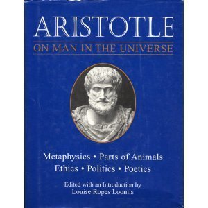 On Man in the Universe. Metaphysiscs. Parts of Animals. Ethics. Politics. Poetics. Edited with an ...
