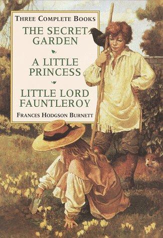 Three Complete Books: The Secret Garden/a Little: Burnett, Frances Hodgson