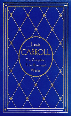 Lewis Carroll The Complete, Fully Illustrated Works: Carroll, Lewis; Edward