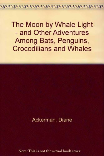 9780517156780: The Moon by Whale Light - and Other Adventures Among Bats, Penguins, Crocodilians and Whales