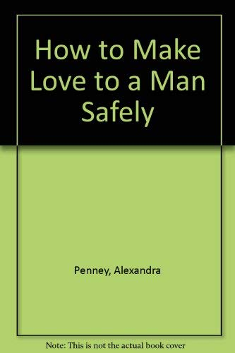9780517157237: How to Make Love to A Man Safely