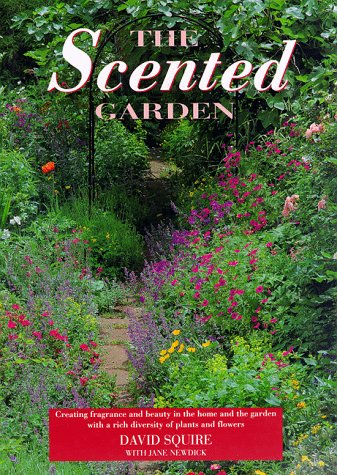 9780517159293: The Scented Garden: Creating Fragrance and Beauty in the Home and the Garden With a Rich Diversity of Plants and Flowers