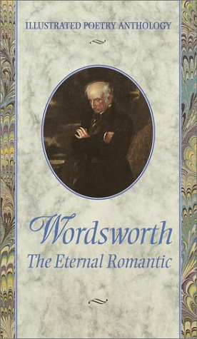 Wordsworth: The Eternal Romantic (Illustrated Poetry AnthologySeries): William Wordsworth; K.