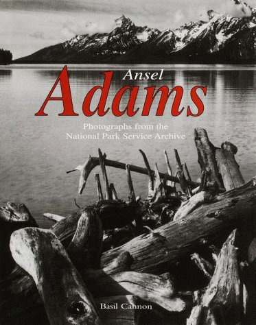 ANSEL ADAMS : Photographs from the National Park Service Archive: Adams, Ansel (Photographer); ...
