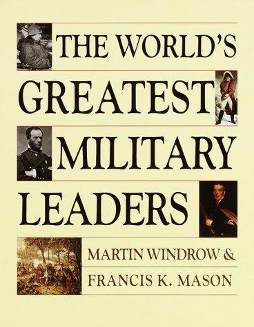 The World's Greatest Military Leaders: 200 Of: Windrow, Martin;Mason, Francis