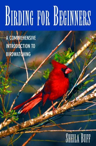 Birding for Beginners: A Comprehensive Introduction to Birdwatching (0517161893) by Sheila Buff