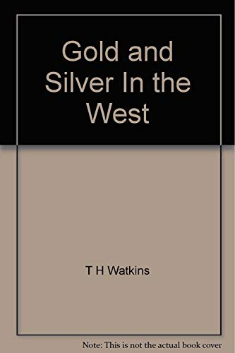 Gold and Silver in the West: The: Watkins, T H