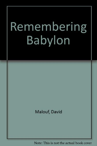 remembering babylon david malouf David malouf was born in brisbane remembering babylon won the nsw premier's literary award in 1993, and was shortlisted for the 1994 booker prize.