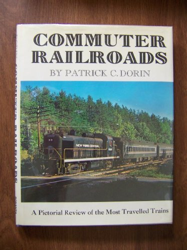 Commuter Railroads: A Pictorial Review of the Most Travelled Trains: Patrick C. Dorin