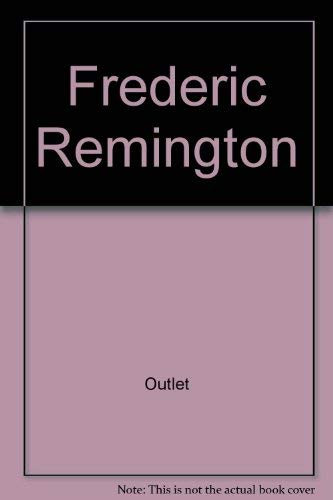FREDERIC REMINGTON; PAINTINGS, DRAWINGS AND SCULPTURE IN THE AMON CARTER MUSEUM AND THE SID W. ...