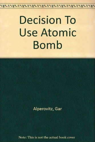9780517173855: Decision To Use Atomic Bomb