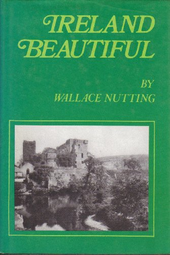 Ireland Beautiful: Wallace Nutting