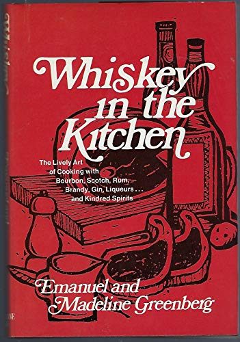 9780517177389: Whiskey In The Kitchen: The Lively Art of Cooking with Boubon, Scotch, Rum, Brandy, Gin, Liqueurs and Kindred Spirits