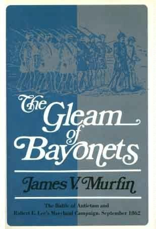 The Gleam of Bayonets: The Battle of Antietam and the Maryland Campaign of 1862