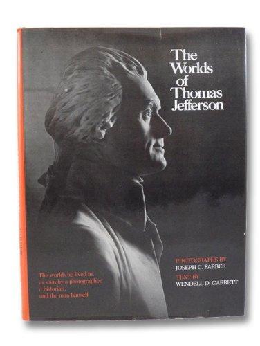 Worlds of Thomas Jefferson, The: Garrett, Wendell D.