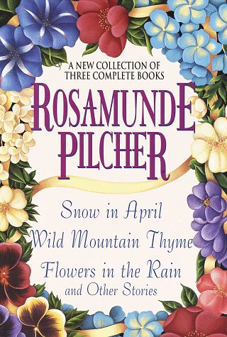 9780517182376: Rosamunde Pilcher: A New Collection of Three Complete Books: Snow in April; Wild Mountain Thyme; Flowers in the Rain and Other Stories