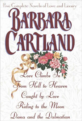 9780517182390: Barbara Cartland: Five Complete Novels of Love and Luxury : Love Climbs In, from Hell to Heaven, Caught by Love, Riding to the Moon, Diona and a Dalmatian