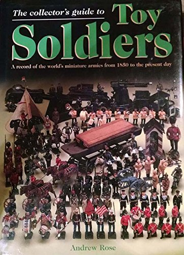 Collector's guide to toy soldiers, The: A record of the world's miniature armies from 1850 to the...