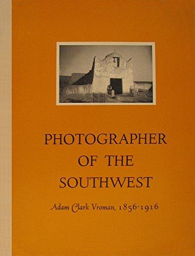 Photographer of the Southwest: Adam Clark Vroman , 1856-1916: Mahood, Ruth I. (ed)