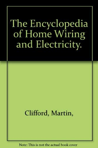 The Encyclopedia of Home Wiring and Electricity.: Clifford, Martin,